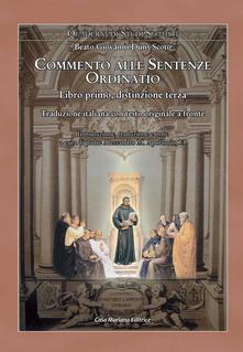 Ordinatio. Commento alle Sentenze. Libro primo, distinzione terza. Ediz. multilingue - Giovanni Duns Scoto - copertina