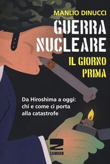 Guerra nucleare. Il giorno prima. Da Hiroshima a oggi: chi e come ci porta alla catastrofe - Manlio Dinucci - copertina