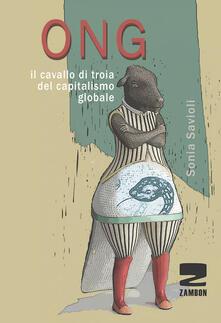 ONG. Il cavallo di troia del capitalismo globale - Sonia Savioli - copertina
