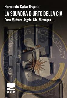 Promoartpalermo.it La squadra d'urto della CIA. Cuba, Vietnam, Angola, Cile, Nicaragua... Image