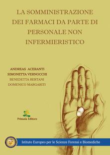 La somministrazione dei farmaci da parte di personale non infermieristico - Andreas Aceranti,Simonetta Vernocchi,Benedetta Bertani - copertina