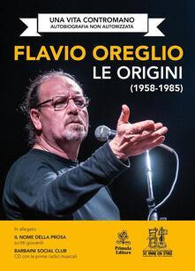 Le origini. Una vita contromano. Con CD Audio - Flavio Oreglio - copertina