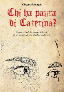 Chi ha paura di Caterina? Storia vera della strega di Broni, di un mulino, di una  strada e di due fate - Cinzia Montagna - copertina