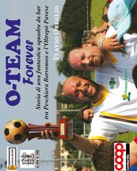 O'Team forever. Storia di una fantastica squadra da bar tra Peschiera Borromeo e l'Oltrepò Pavese - Oreglio Flavio - wuz.it