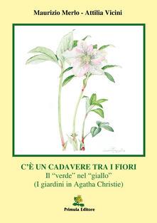 C'è un cadavere tra i fiori. Il «verde» nel «giallo» (I giardini in Agata Christie) - Maurizio Merlo,Attilia Vicini - copertina