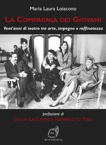 La Compagnia dei Giovani. Vent'anni di teatro tra arte, impegno e raffinatezza - Maria Laura Loiacono - copertina