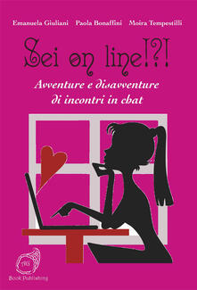 Sei on line!?! Avventure e disavventure di incontri in chat - Emanuela Giuliani,Paola Bonaffini,Moira Tempestilli - copertina