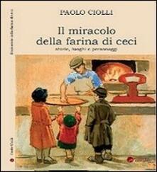 Il miracolo della farina di ceci. Storie luoghi personaggi - Paolo Ciolli - copertina