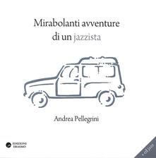 Mirabolanti avventure di un jazzista. Con CD Audio - Andrea Pellegrini - copertina