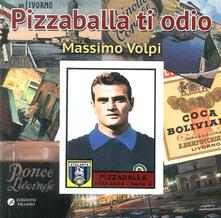 Pizzaballa ti odio - Massimo Volpi - copertina