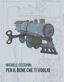 Per il bene che ti voglio - Michele Cecchini - copertina