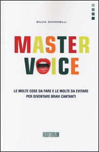 Master Voice. Le molte cose da fare e le molte da evitare per diventare bravi cantanti