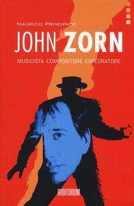 John Zorn. Musicista, compositore, esploratore