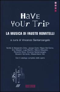 Libro Have your trip. La musica di Fausto Romitelli
