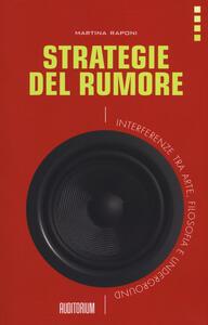 Strategie del rumore. Interferenze tra arte, filosofia e underground