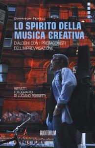 Lo spirito della musica creativa. Dialoghi con i protagonisti dell'improvvisazione