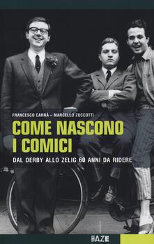 Come nascono i comici. Dal Derby allo Zelig, 60 anni da ridere - Francesco Carrà,Maurizio Zuccotti - copertina