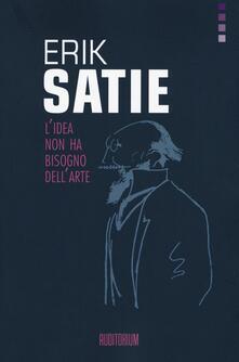 Erik Satie. L'idea non ha bisogno dell'arte - copertina