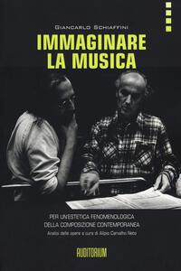 Immaginare la musica. Per un'estetica fenomenologica della composizione contemporanea