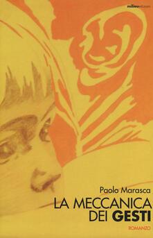 La meccanica dei gesti - Paolo Marasca - copertina