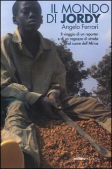 Il mondo di Jordy. Il viaggio di un reporter e di un ragazzo di strada nel cuore dell'Africa - Angelo Ferrari - copertina