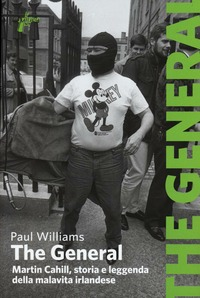 The The General. Martin Cahill, storia e leggenda della malavita irlandese - Williams Paul - wuz.it