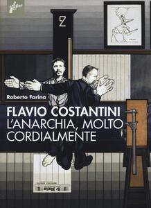 Flavio Costantini. L'anarchia, molto cordialmente - Roberto Farina - copertina