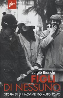 Figli di nessuno. Storia di un movimento autonomo - Sergio Bianchi - copertina