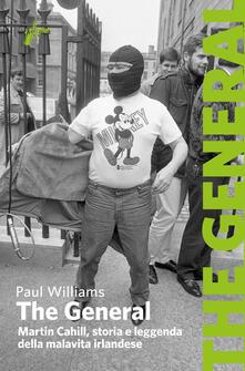The General. Martin Cahill, storia e leggenda della malavita irlandese - Paul Williams,M. Milani - ebook