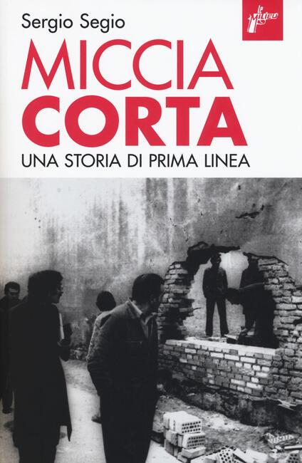 Miccia corta. Una storia di Prima Linea. Ediz. ampliata - Sergio Segio - copertina