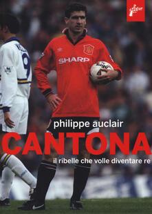 Cantona. Il ribelle che volle diventare re - Philippe Auclair - copertina