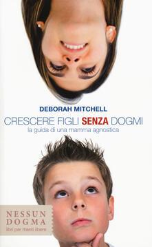 Crescere figli senza dogmi. La guida di una mamma agnostica - Deborah Mitchell - copertina