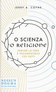 O scienza o religione. Perché la fede è incompatibile coi fatti