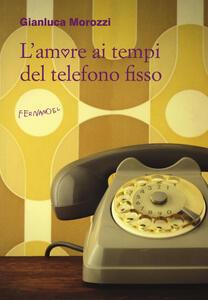 L' amore ai tempi del telefono fisso