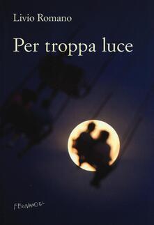Per troppa luce - Livio Romano - copertina
