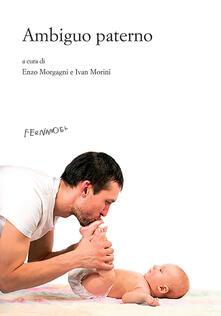 L' ambiguo paterno - Enzo Morgagni,Ivan Morini - copertina