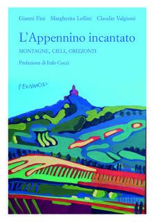 L' Appennino incantato. Montagne, cieli, orizzonti - Gianni Fini,Margherita Lollini,Claudio Valgiusti - copertina