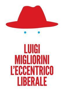 L' eccentrico liberale - Luigi Migliorini - ebook