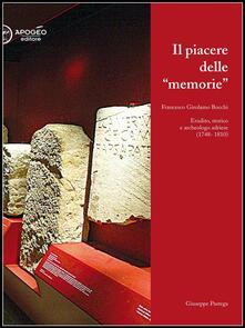 Il piacere delle memorie. Francesco Girolamo Bocchi erudito, storico e archeologo adriese (1748-1810) - Giuseppe Pastega - ebook