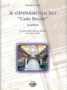 Il Ginnasio-liceo «Carlo Bocchi» di Adria. La prima scuola superiore ad Adria tra cronaca e storia - Giuseppe Pastega - ebook