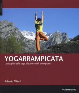 Yogarrampicata. La disciplina dello yoga e la pratica dell'arrampicata