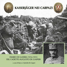 Kaiserjäger nei Carpazi. Diario di guerra 1914-1915 del cadetto Augusto De Gasperi - copertina