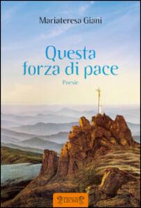 Questa forza di pace - Mariateresa Giani - copertina