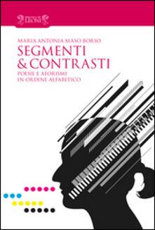 Segmenti & contrasti. Poesie e aforismi in ordine alfabetico - Maria Antonia Maso Borso - copertina