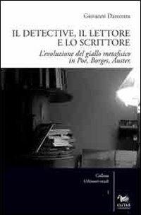 Il detective, il lettore e lo scrittore. L'evoluzione del giallo metafisico in Poe, Borges, Auster