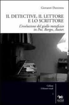 Il detective, il lettore e lo scrittore. L'evoluzione del giallo metafisico in Poe, Borges, Auster - Giovanni Darconza - copertina