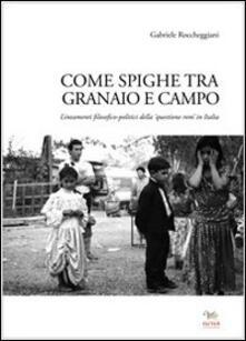 Come spighe ta campo e granaio. Lineamenti filosofico-politici della «questione rom» in Italia - Gabriele Roccheggiani - copertina