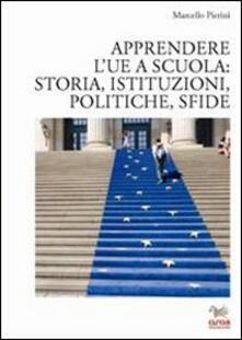 Apprendere l'UE a scuola: storia, istituzioni, politiche, sfide - Marcello Pierini - copertina