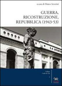 Guerra, ricostruzione e Repubblica (1943-53)