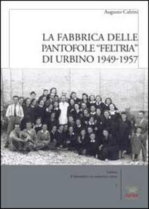 La fabbrica delle pantofole «Feltria» di Urbino 1949-1957